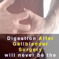Digestion After Gallbladder Surgery Will Never Be The Same